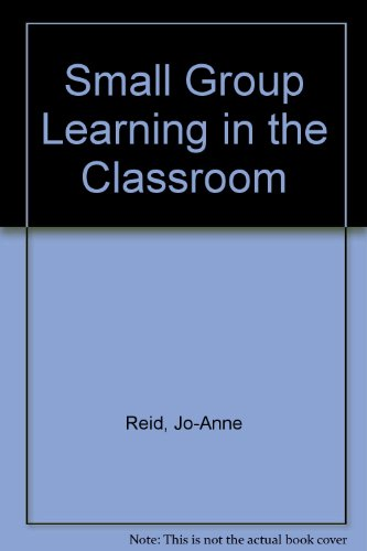 SMALL GROUP LEARNING IN THE CLASSROOM: Reid, Jo Anne,
