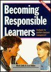 Becoming Responsible Learners : Strategies for Positive Classroom Management: Mark Collis; Joan ...
