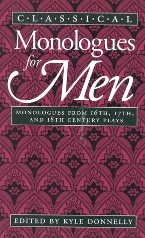 Classical Monologues for Men : Monologues from: Kyle Donnelly