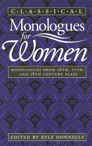 Classical Monologues for Women : Monologues from: Donnelly