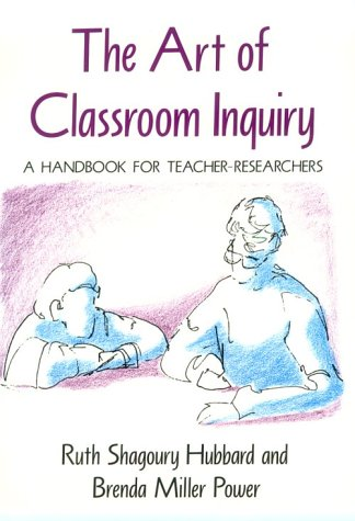 The Art of Classroom Inquiry: A Handbook for Teacher-Researchers: Shagoury, Ruth