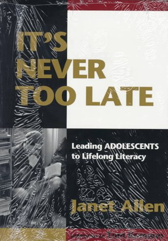 It's Never Too Late: Leading Adolescents to: Janet Allen