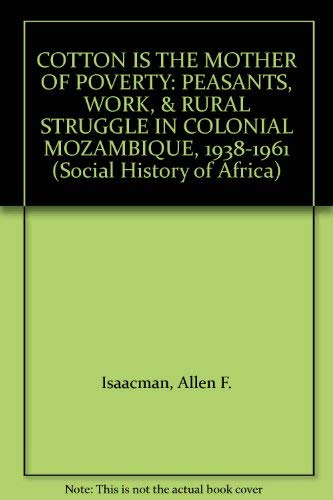 9780435089764: COTTON IS THE MOTHER OF POVERTY: PEASANTS, WORK, & RURAL STRUGGLE IN COLONIAL MOZAMBIQUE, 1938-1961 (Social History of Africa)