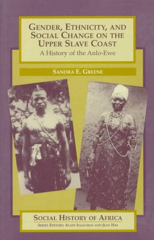 Gender, Ethnicity, and Social Change on the Upper Slave Coast: A History of the Anlo-Ewe (Social ...