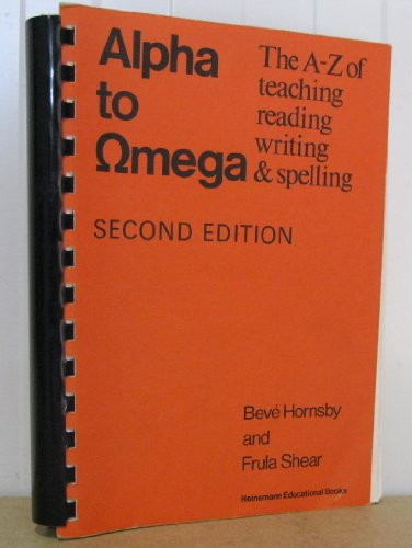 Alpha to Omega: A to Z of Teaching Reading, Writing and Spelling. Second Edition.: Hornsby, Bevé ; ...