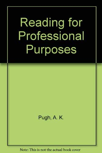 Reading for Professional Purposes: Pugh, A. K.,