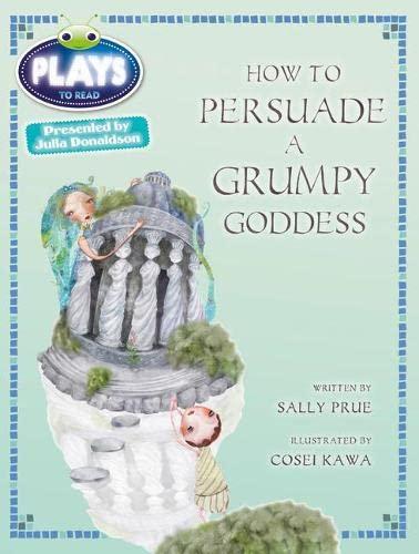 9780435144210: Julia Donaldson Plays How to Persuade a Grumpy Goddess: Red (KS2)/5c-5b (Bug Club)