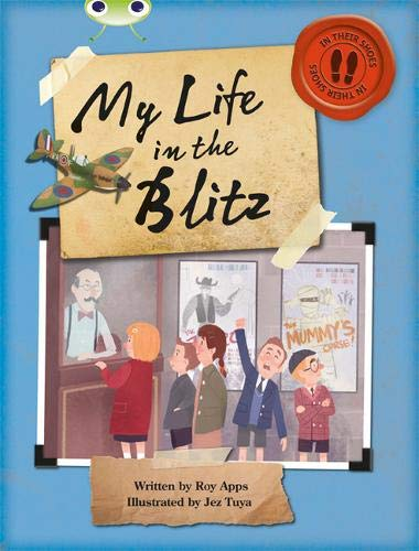 Bug Club Non-Fiction Blue (KS2) B/4a My Life in the Blitz (Mixed media product): Roy Apps