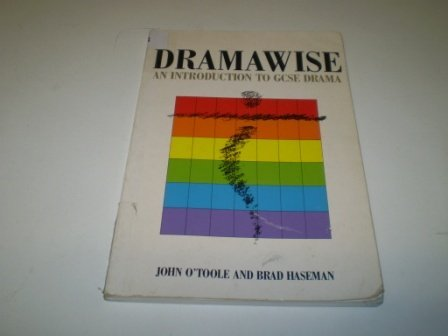 Dramawise: An Introduction to GCSE Drama (9780435180362) by John O'Toole; Brad Haseman