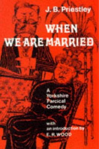 When We are Married (Hereford Plays): Priestley, J.B