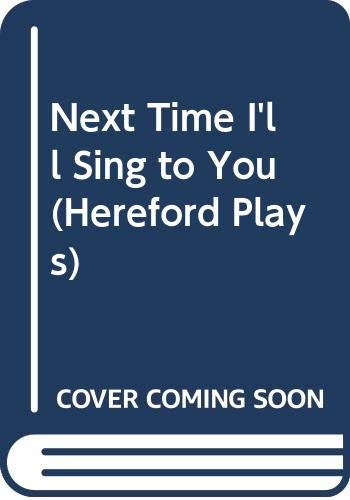 9780435227906: Next Time I'll Sing to You (Hereford Plays)