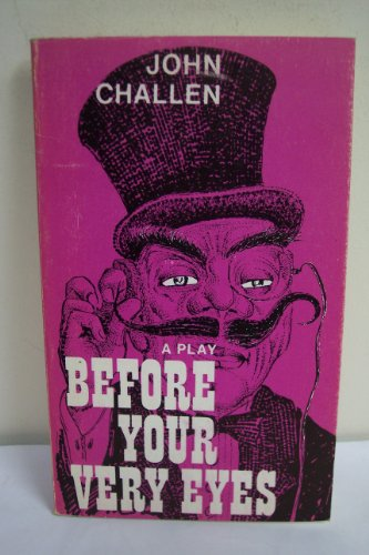 Before Your Very Eyes: A Modern Melodrama: John Challen
