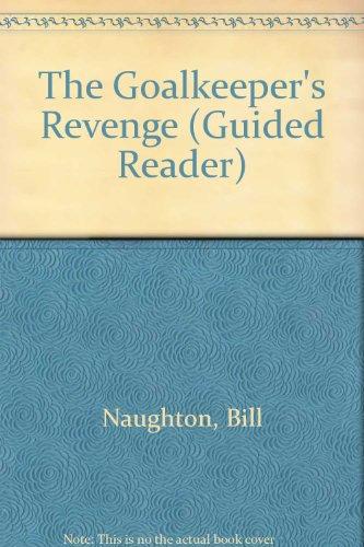 The Goalkeeper's Revenge (Guided Reader): Naughton, Bill