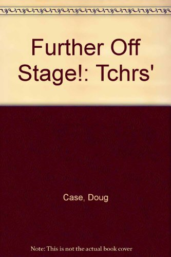 Further Off Stage!: Tchrs': Case, Doug, Wilson,