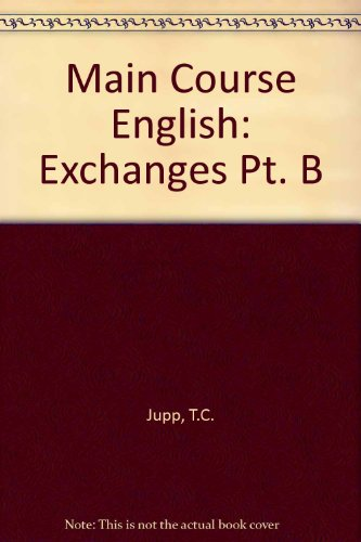 Main Course English: Exchanges Pt. B (9780435284367) by T.C. Jupp; etc.