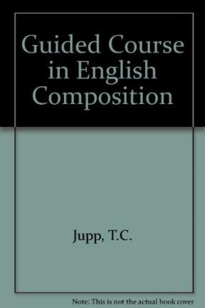 Guided Course in English Composition (9780435284800) by T.C. Jupp; John Milne