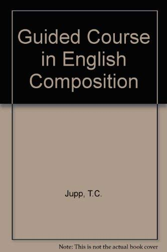 Guided Course in English Composition: Student's Book (9780435284978) by T.C. Jupp; John Milne