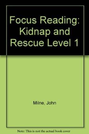 Focus Reading: Kidnap and Rescue Level 1: Milne, John, Andrews,