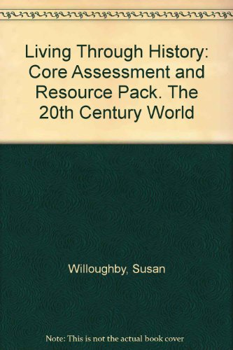 9780435309817: Living Through History: Core Book - the 20th Century World: Assessment and Resource Pack (Living Through History)