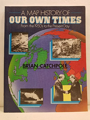 9780435310998: Map History of Our Own Times, from the 1950s to the Present Day (Map history series)