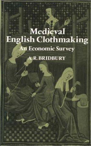 Medieval English Clothmaking. An Economic Survey.: BRIDBURY, A. R.