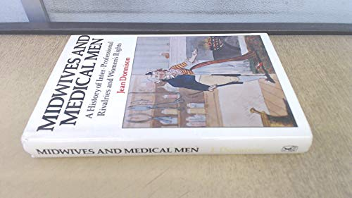 Midwives and Medical Men: A History of Inter-Professional Rivalries and Women's Rights.: ...