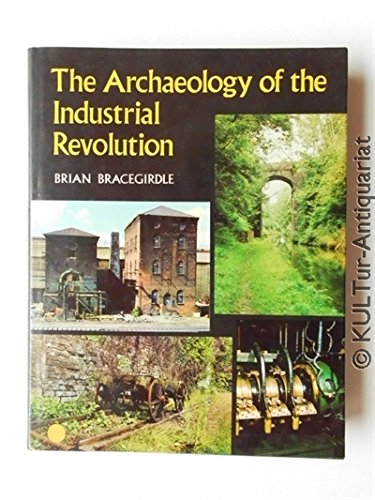 The Archaeology of the Industrial Revolution,