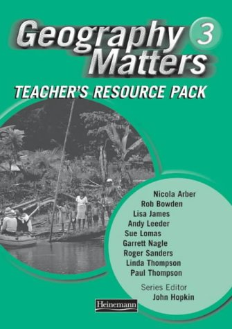 Geography Matters: 3 - Teacher's Resource Pack: Bowden, Mr Rob,