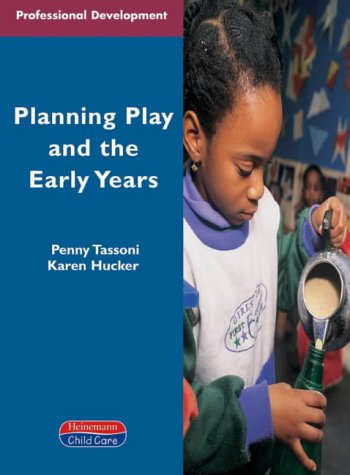 Planning Play and the Early Years (PROFESSIONAL DEVELOPMENT SERIES) (0435401548) by Hucker, Karen; Tassoni, Penny