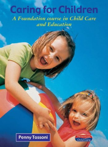 Caring for Children: A Foundation Course in Child Care and Education (Heinemann child care) (0435401653) by Tassoni, Penny
