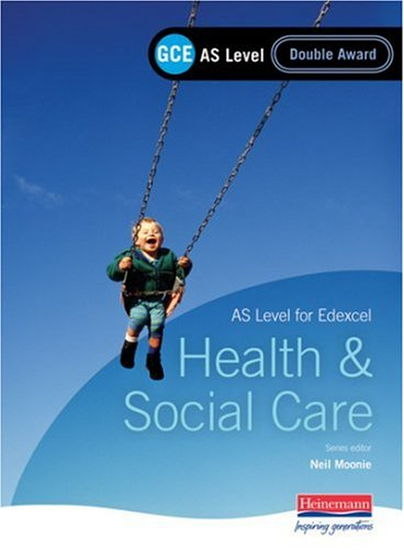 GCE AS Level Health and Social Care (for Edexcel): Double Award Book (043545370X) by Neil Moonie