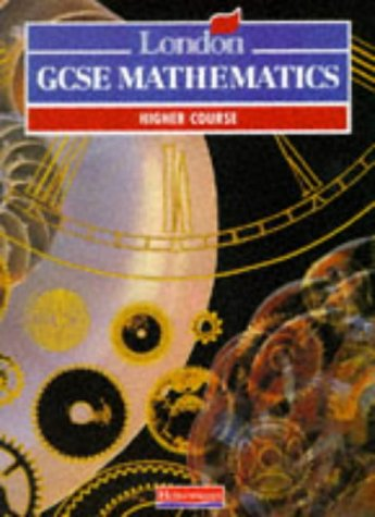 London General Certificate of Secondary Education Mathematics: Higher Book (London GCSE mathematics...