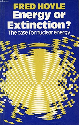 9780435544300: Energy or extinction?: The case for nuclear energy