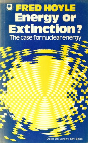 9780435544317: Energy or Extinction?: Case for Nuclear Energy (Open University set book)