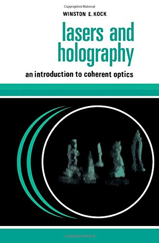 Lasers and Holography: An Introduction to Coherent: Kock, Winston E.