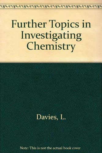 Further topics in investigating chemistry: L. DAVIES, ETC.'