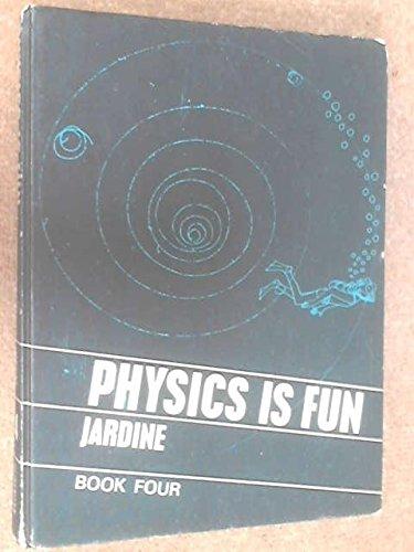 Physics is Fun: Bk. 4: Jardine, Jim, etc.