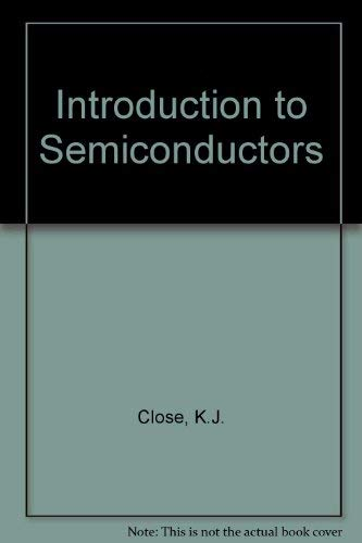 Introduction to Semiconductors: K.J. Close, John Yarwood
