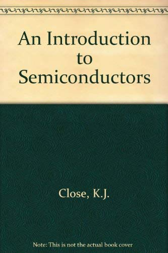 An Introduction to Semiconductors: Close, K.J. and