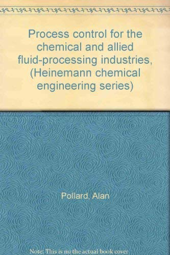 Process control for the chemical and allied fluid-processing industries, (Heinemann chemical ...