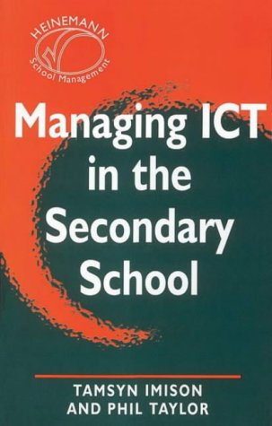 Managing ICT in the Secondary School (Heinemann School Management) (0435800612) by Philip M. Taylor