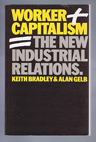 Worker Capitalism: The New Industrial Relations (0435820842) by Bradley, Keith; Gelb, Arthur