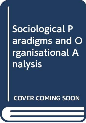 Sociological Paradigms and Organisational Analysis: G. Burrell, Gareth