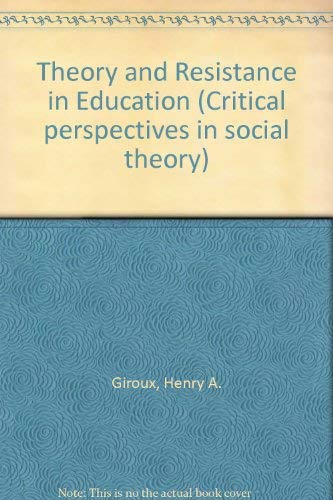 9780435823559: Theory and Resistance in Education (Critical perspectives in social theory)