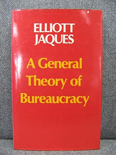 GENERAL THEORY OF BUREAUCRACY: ELLIOTT JAQUES