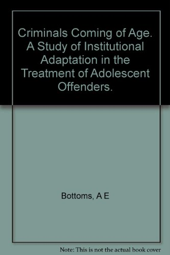 Criminals Coming of Age. A Study of Institutional Adaptation in the Treatment of Adolescent ...