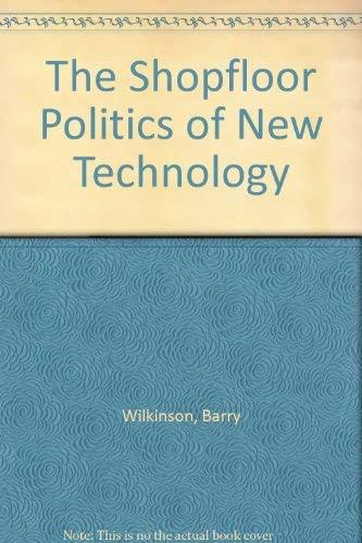 The Shopfloor Politics of New Technology (0435829505) by Wilkinson, Barry