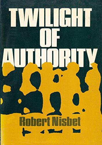 Twilight of Authority: Nisbet Robert