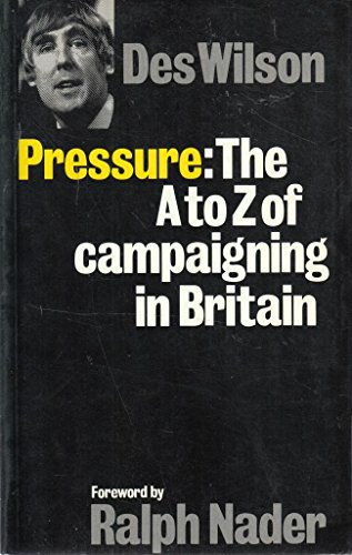 Pressure: A.to Z.of Campaigning in Britain: Wilson, Des