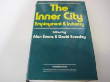 The Inner City. Employment and Industry.: Evans, Alan ; Eversley, David [Ed]